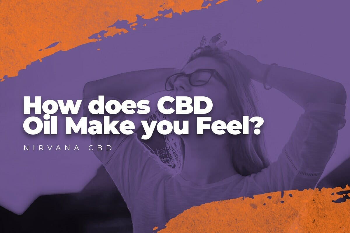 How Does CBD Oil Make You Feel? A Quick Guide